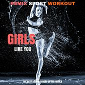 Girls Like You (Electro Mix Workout Fusion) de Remix Sport Workout