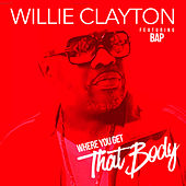 Where You Get That Body von Willie Clayton