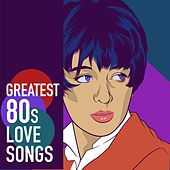Greatest 80s Love Songs von Various Artists