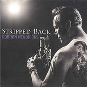 Stripped Back de Gordon Hendricks