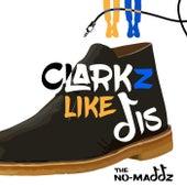 Clarkz Like Dis de No-Maddz