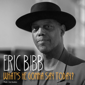 What's He Gonna Say Today de Eric Bibb