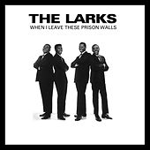 When I Leave These Prison Walls von The Larks