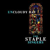Uncloudy Day by The Staple Singers