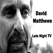 Late Night T.V. by David Matthews