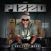 I Got That Work by Pizzo