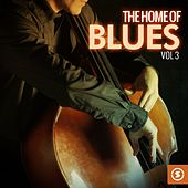 The Home of Blues, Vol. 3 von Various Artists