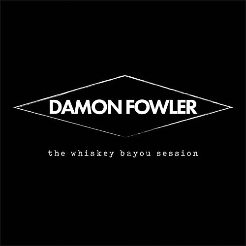 The Whiskey Bayou Session by Damon Fowler
