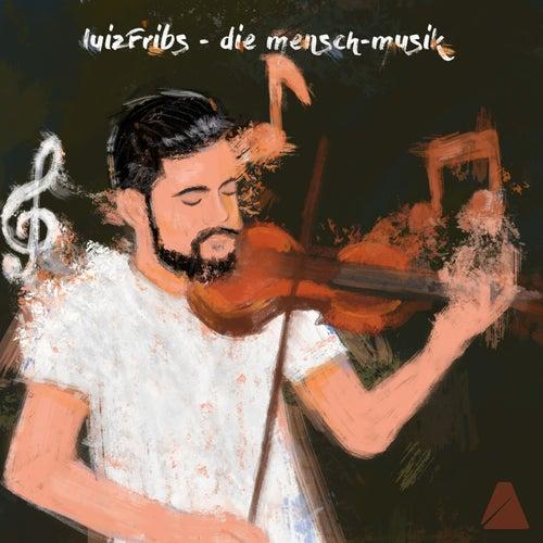 Die Mensch-Musik (Original Mix) by LuizFribs