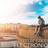 Feelin' Good Electronic by Various Artists