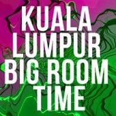 Kuala Lumpur Big Room Time - EP de Various Artists