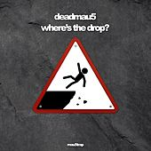 Where's The Drop? di Deadmau5