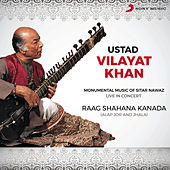 Raag Shahana Kanada: Alap Jor and Jhala (Live) by Ustad Vilayat Khan