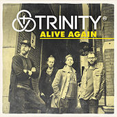 Alive Again by Trinity