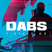 T'étais où de Dabs