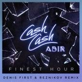 Finest Hour (feat. Abir) (Denis First & Reznikov Remix) fra Cash Cash