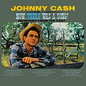 Now, There Was A Song by Johnny Cash