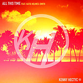 All This Time (feat. Katie Holmes-Smith) by Kenny Hectyc