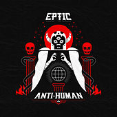 Anti-Human by Eptic