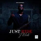Just Ride di J White