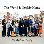 This World Is Not My Home von The Mahlstedt Family