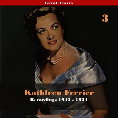 Great Singers -  Kathleen Ferrier, Volume 3, Recordings 1945 - 1951 by Kathleen Ferrier