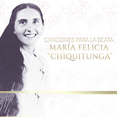 Canciones Para La Beata Maria Felicia Chiquitunga by Various Artists