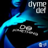 Do Something - Single von Dyme Def