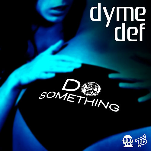 Do Something - Single by Dyme Def