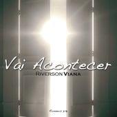Vai Acontecer by Riverson Vianna