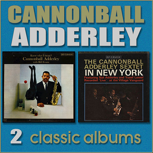 Know What I Mean? / In New York by Cannonball Adderley