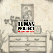 Knocked for Six by The Human Project