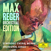 Max Reger - Orchestral Edition - Symphonic Choral Works, Orchestral Songs by Various Artists
