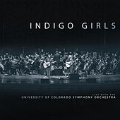 Indigo Girls Live With The University Of Colorado Symphony Orchestra by Indigo Girls