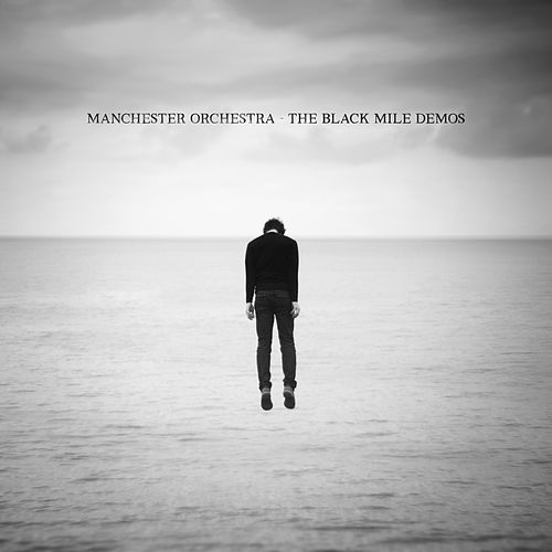 The Black Mile Demos by Manchester Orchestra