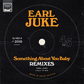 Something About You Baby (Remixes) von Earl Juke