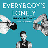 Everybody's Lonely (Savoir Adore Remix) by Jukebox The Ghost
