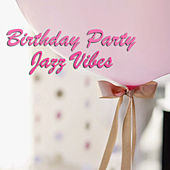 Birthday Party Jazz Vibes by Various Artists