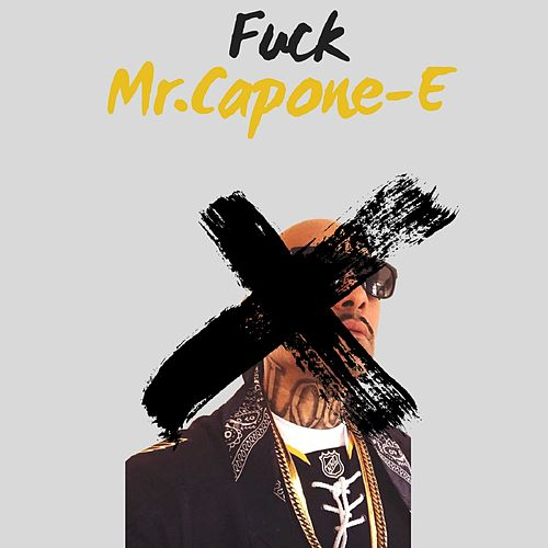 Fuck Mr. Capone-E by Mr. Capone-E