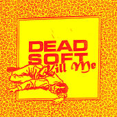 Kill Me by Dead Soft