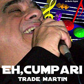 Eh Cumpari by Trade Martin