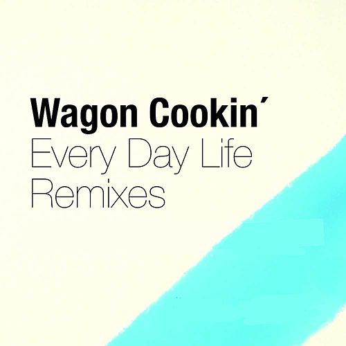Every Day Life (Remixes) by Wagon Cookin'
