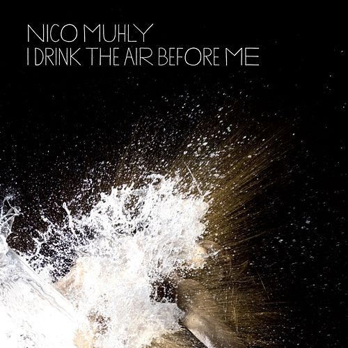 I Drink the Air Before Me by Nico Muhly