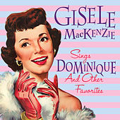Sings Dominique and Other Favorites by Gisele MacKenzie