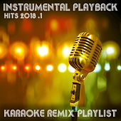 Instrumental Playback Hits - Karaoke Remix Playlist 2018.1 by Various Artists