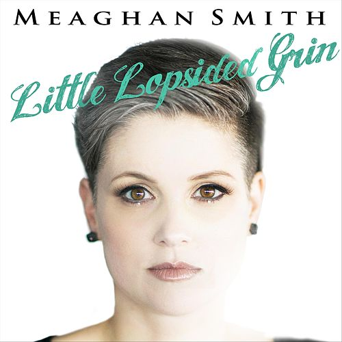 Little Lopsided Grin by Meaghan Smith