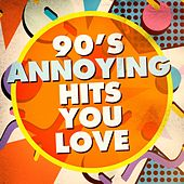 90's Annoying Hits You Love by Various Artists