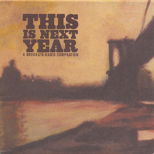 This Is Next Year: A Brooklyn-Based Compilation by Various Artists