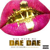Bae With Me (feat. Ti Taylor) by Dae Dae