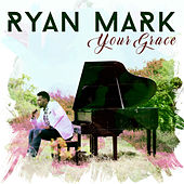 Your Grace by Ryan Mark